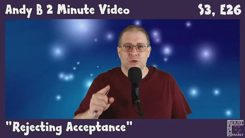 Andy B 2 Minute Video Vlog, Rejecting Acceptance, S3, E26