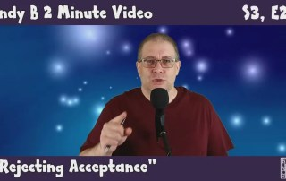 Andy B 2 Minute Video, s3, e26, rejecting acceptance