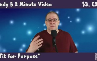 Andy B 2 Minute Video, S3, E29, fit for purpose