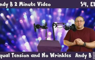 Andy B 2 Minute Video, Equal Tension and No Wrinkles, S4, E11