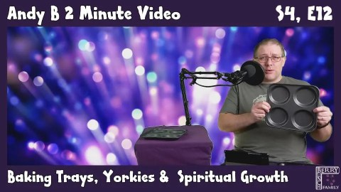 Andy B 2 Minute Video, Baking Trays, Yorkies and Spiritual Growth, S4, E12