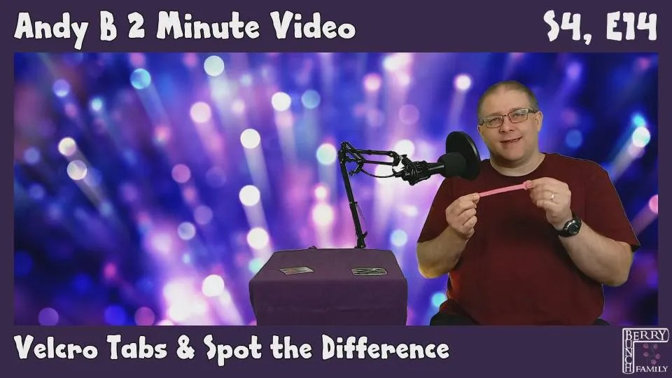 Andy B 2 Minute Video, Velcro Tabs, and Spot The Difference!