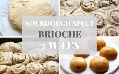 Sourdough Spelt Brioche Dough 3 Ways