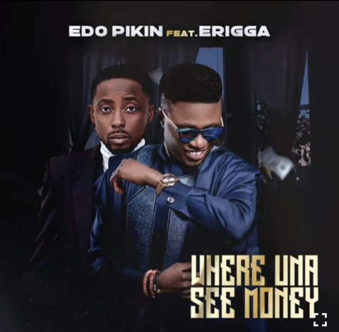 Edo Pikin - Where Una See Money Ft. Erigga