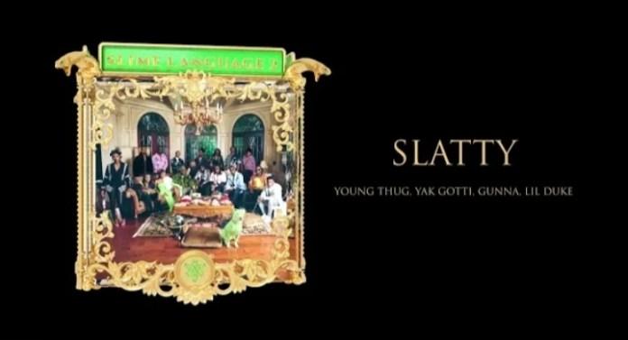 Young Thug & Gunna - Slatty Ft. Yak Gotti & Lil Duke
