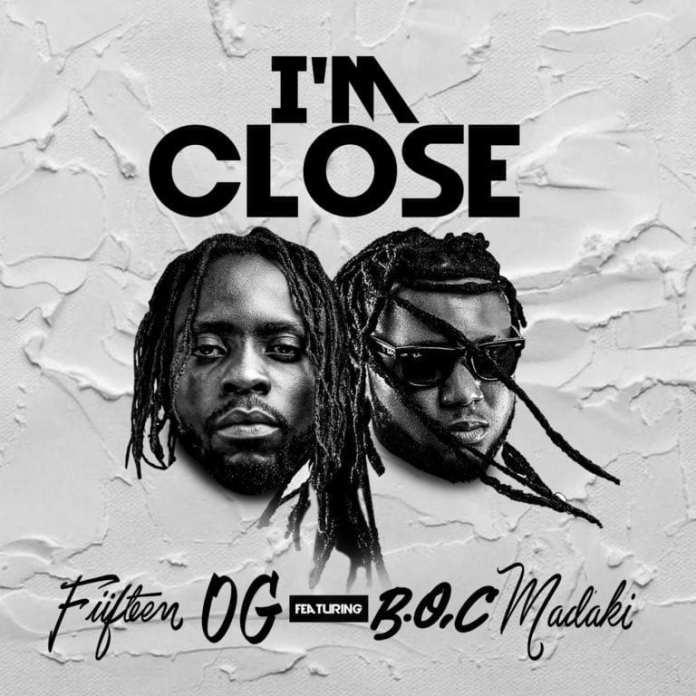 Fiifteen OG - I'm Close Ft. BOC Madaki Mp3 Download