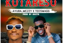 Ayuba Wezzy - Kutaresu Ft. Teeswagg Mp3 Download