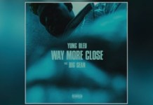 Yung Bleu - Way More Close Ft. Big Sean