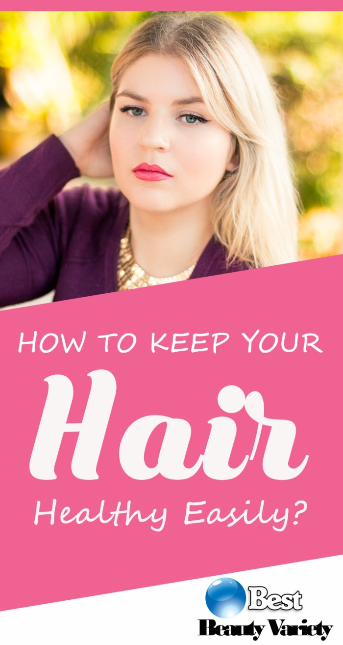 How To Keep Your Hair Healthy Easily?