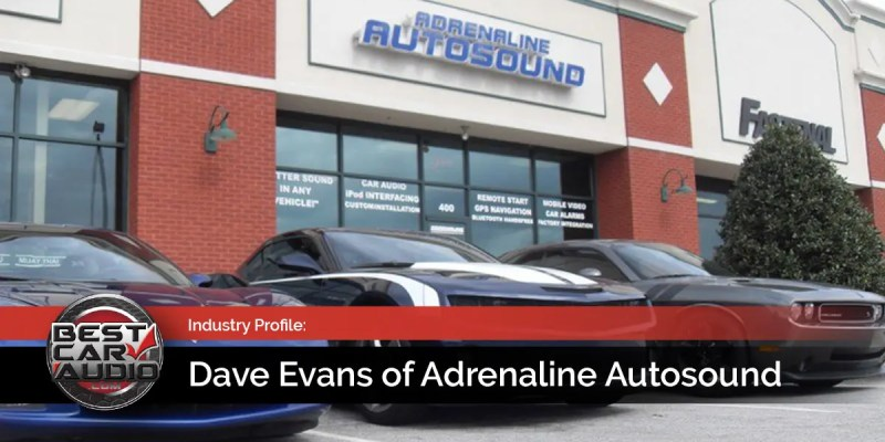 Industry Profile: Dave Evans of Adrenaline Autosound