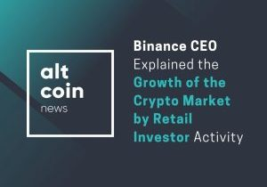 Altcoin News: Binance CEO Explained the Growth of the Crypto Market by Retail Investor Activity