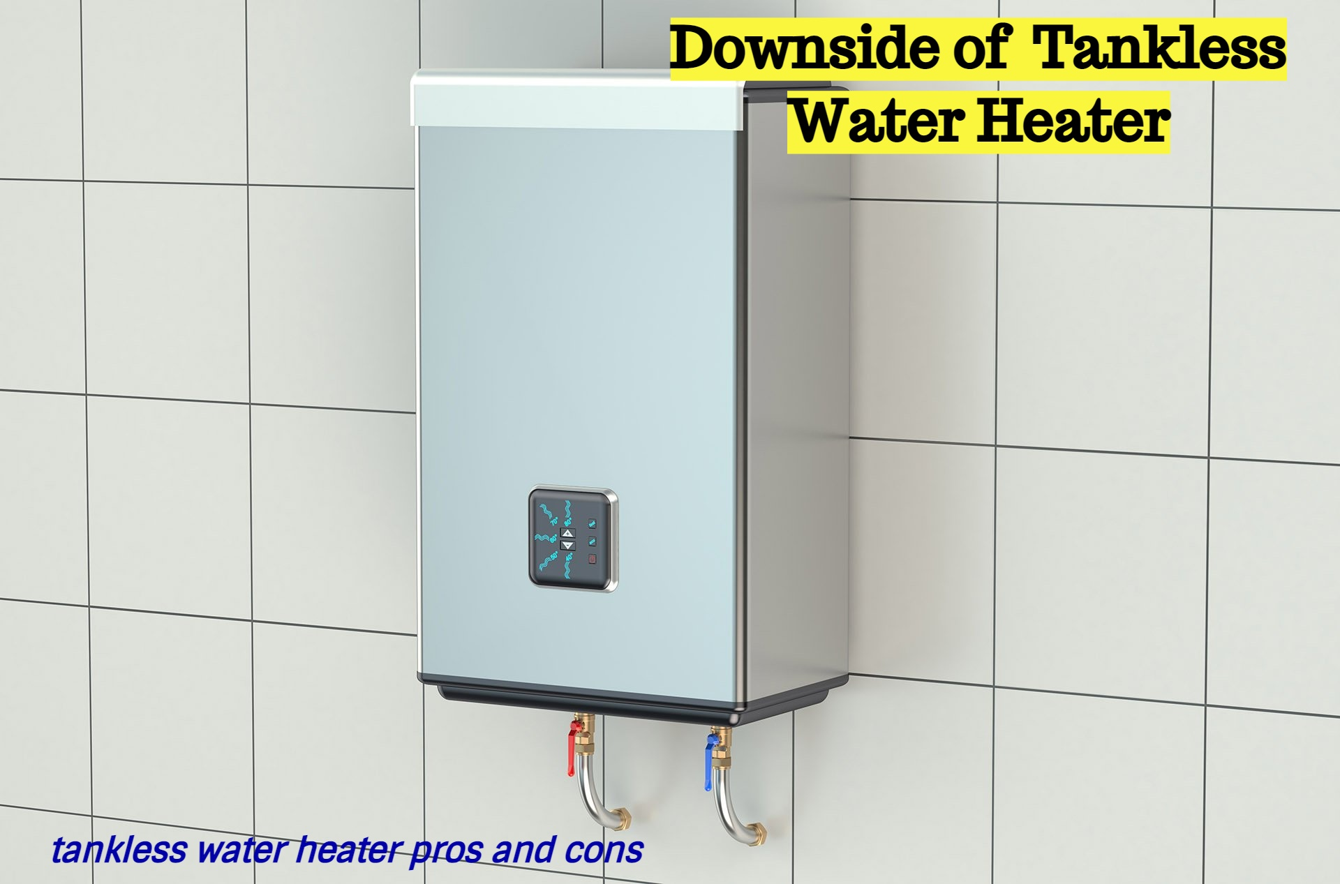 downside of a tankless water heater