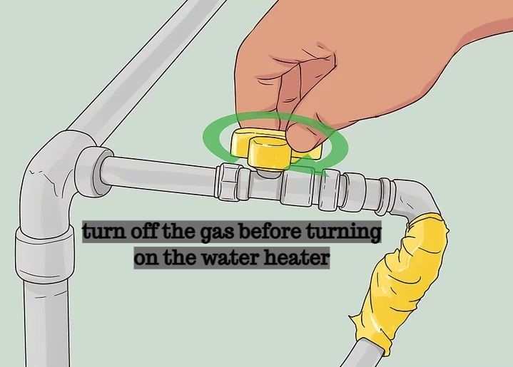 turn off the gas before turning on the water heater