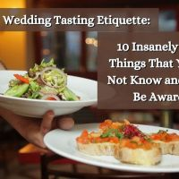 Wedding Tasting Etiquette: 10 Insanely Useful Things That You May Not Know and Should Be Aware Of