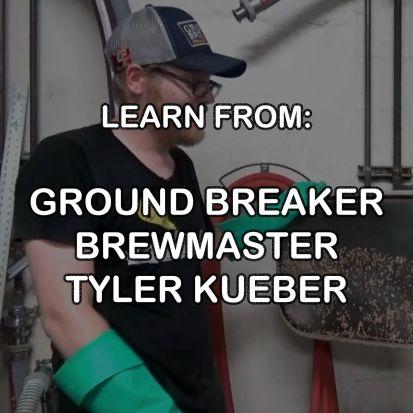 LEARN FROM GROUND BREAKER BREWING BREWMASTER TYLER KUEBER