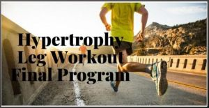 Hypertrophy Leg Workout Final Program