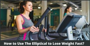 how to use the elliptical to lose weight