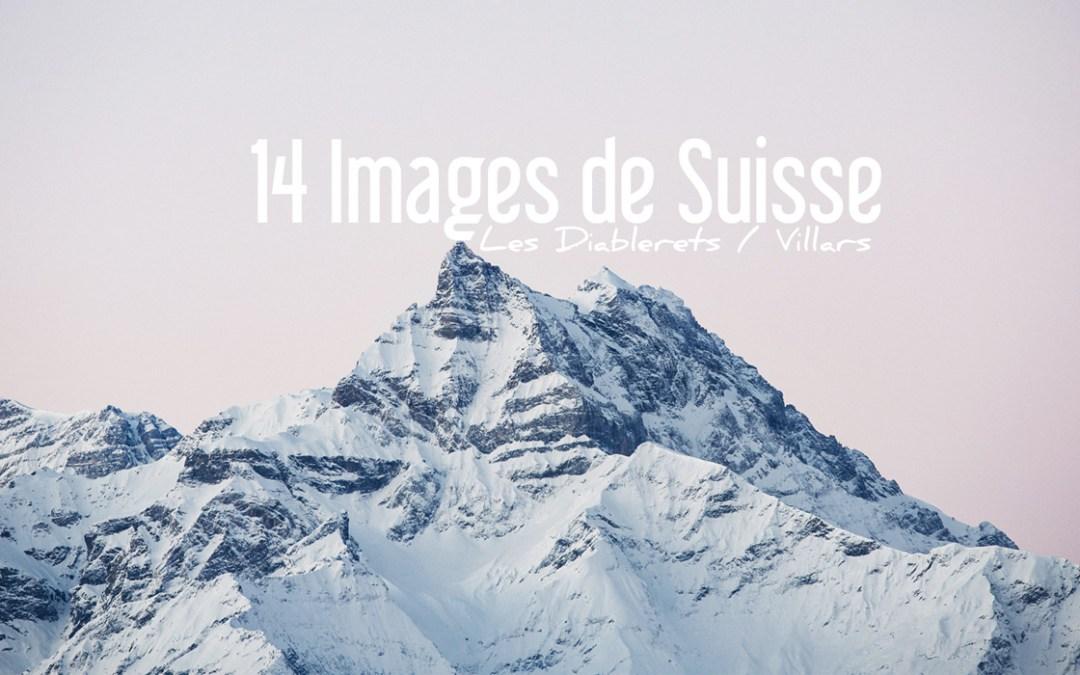 14 IMAGES DE SUISSE | Les Diablerets / Villars