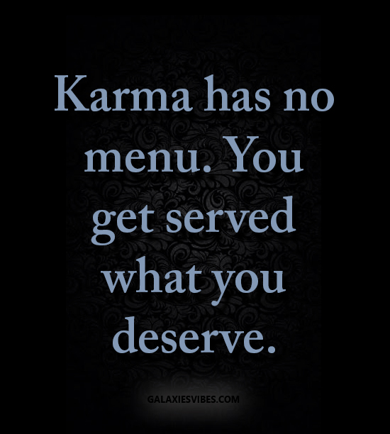 Best Love Quotes Karma Has No Menu You Get Served What You Deserve