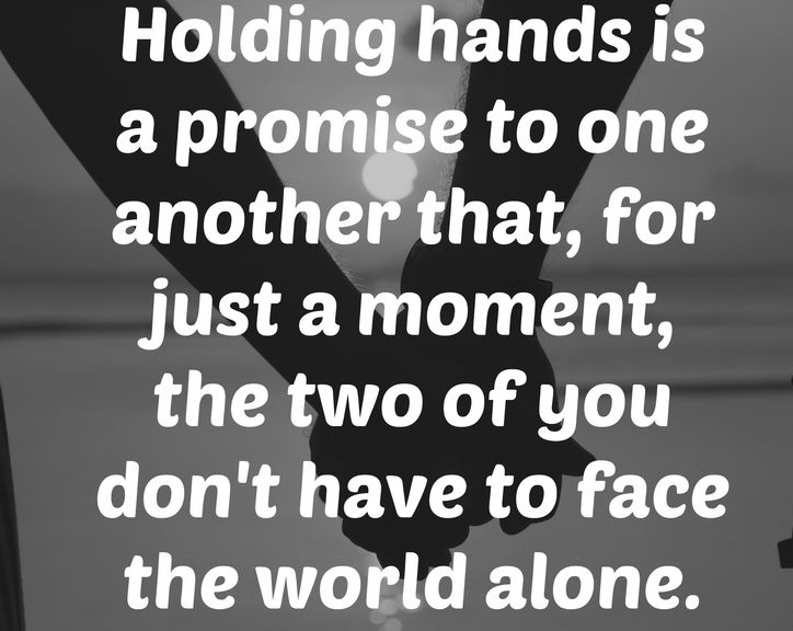 Holding Hands Is A Promise To One Another That For Just A