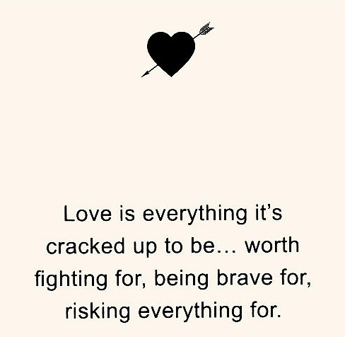 Love Is Everything Itu0027s Cracked Up To Be, Worth Fighting For, Being Brave  For