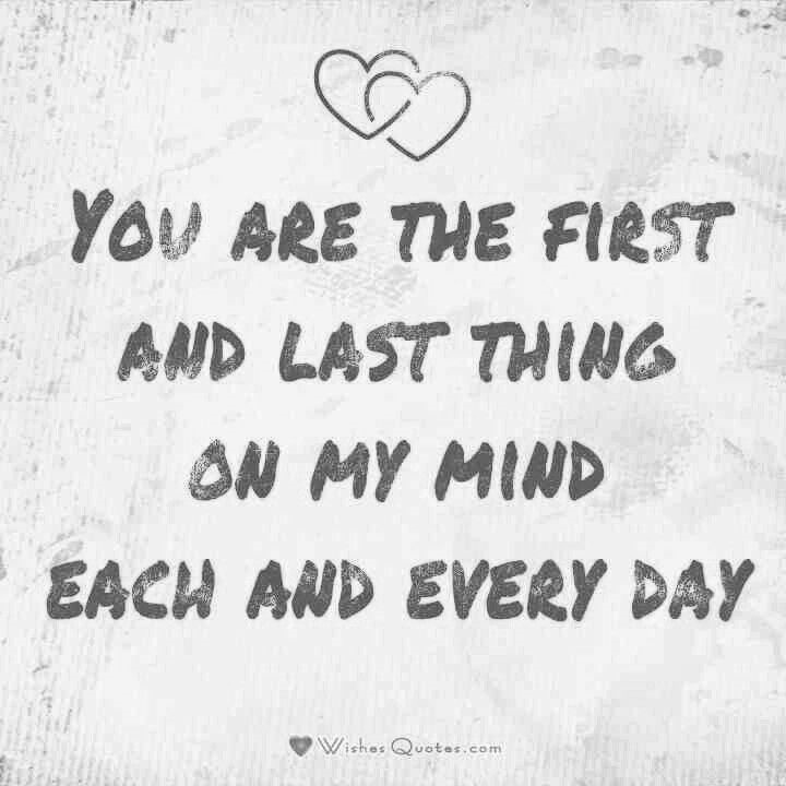 Everyday Love Quotes: You Are The First And Last Thing On My Mind Each And