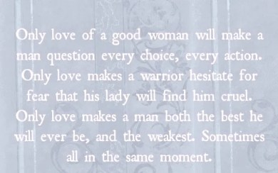 only love of a good woman will make a man question every choice every action