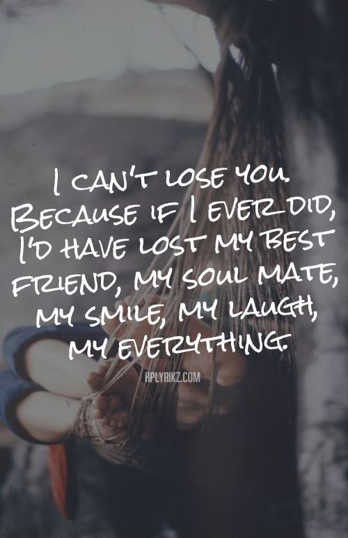 I Cant Lose You Because If I Ever Did Id Have Lost My Best Friend