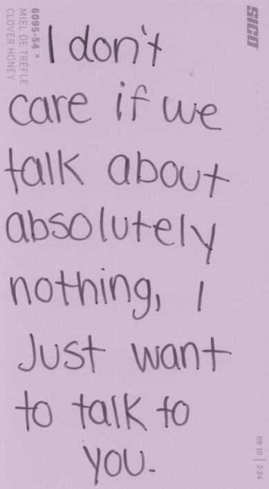 I Dont Care If We Talk About Absolutely Nothing I Just Want To