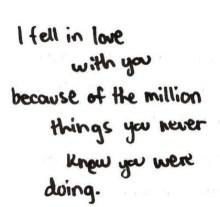 I fell in love with you because of the million things you never know you were doing