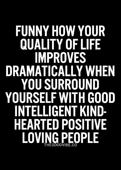 Best Love Quotes Quality Of Life Improves Dramatically When You