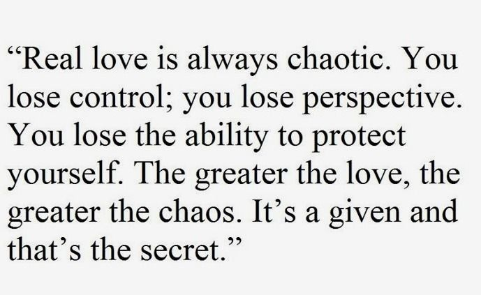 Love Quotes Real Love Is Always Chaotic You Lose Control You Lose