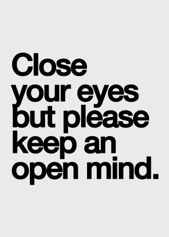 Close Your Eyes But Please Keep An Open Mind Galaxies Vibes