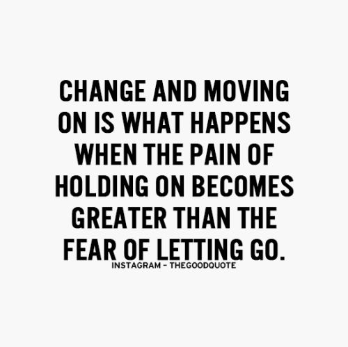 Quotes About Love Change And Moving On: Change And Moving On Is What Happens When The Pain Of