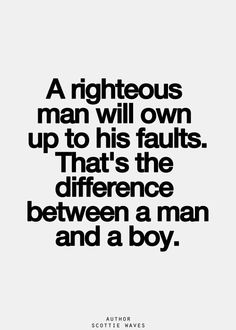 Best Love Quotes A Righteous Man Will Own Up To His Faults Thats