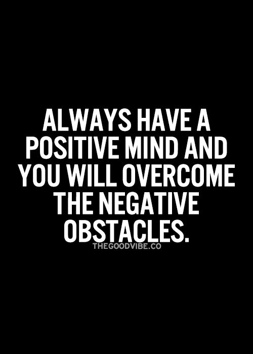 Always Have A Positive Mind And You Will Overcome The Negative