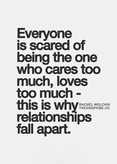 Best Love Quotes Everyone Is Scared Of Being The One Who Cares Too