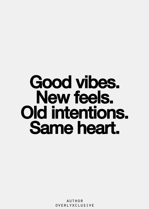 Best Love Quotes Good Vibes New Feels Old Intentions Same Heart