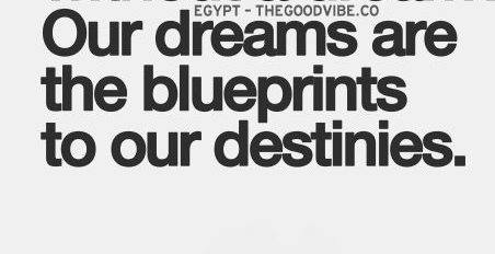 our dreams are the blueprints of our destinies