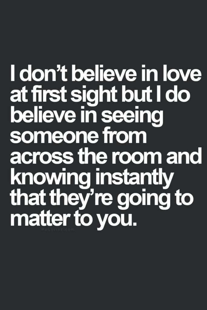 Best Love Quotes I Dont Believe In Love At First Sight But I Do