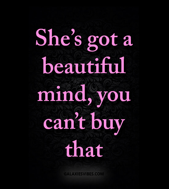 Best Love Quotes Shes Got A Beautiful Mind You Cant Buy That