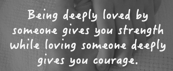 Best Love Quotes Being Deeply Loved By Someone Gives You Strength