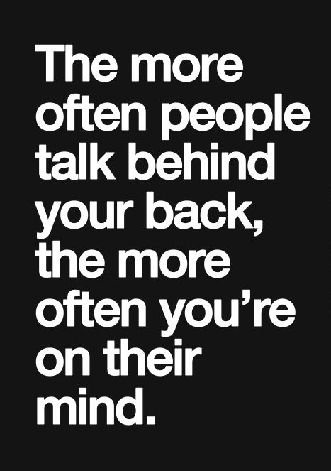 Best Love Quotes The More Often People Talk Behind Your Back The