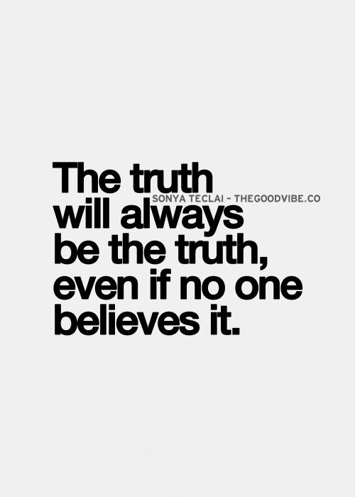 Best Love Quotes The Truth Will Always Be The Truth Even If No