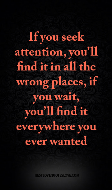 Best Love Quotes If You Seek Attention Youll Find It In All The