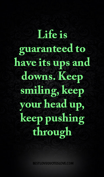 Life Is Guaranteed To Have Its Ups And Downs Keep Smiling Keep