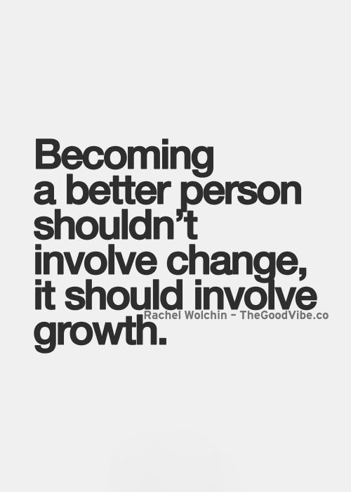 Best Love Quotes Becoming A Better Person Shouldnt Involve Change