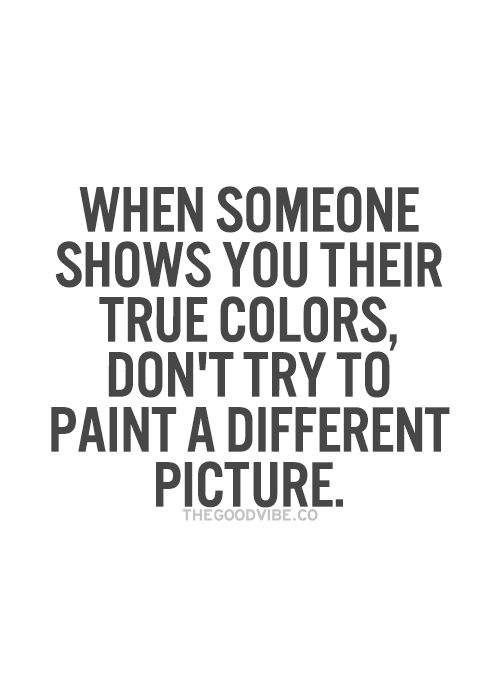 Best Love Quotes When Someone Shows You Their True Colors Dont