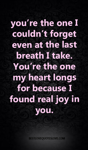you're the one I couldn't forget even at the last breath I take. You're the one my heart longs for because I found real joy in you.