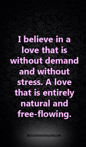 I Believe In A Love That Is Without Demand And Without Stress A